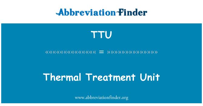 TTU: Thermal Treatment Unit