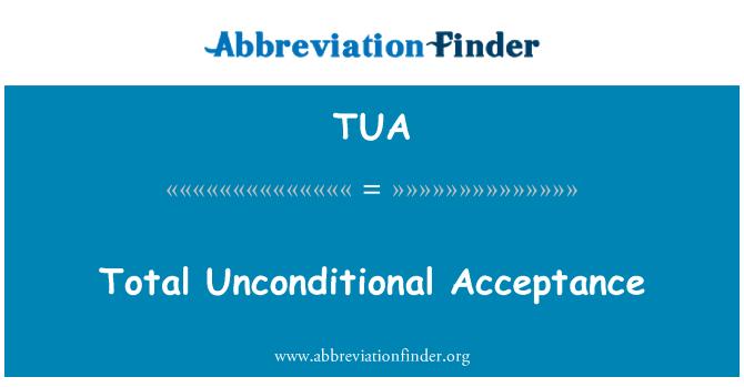 TUA: Total Unconditional Acceptance