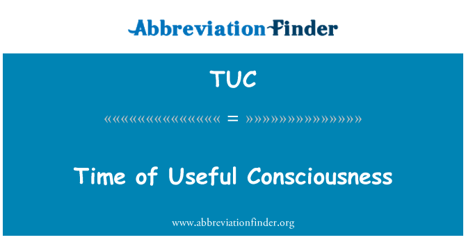 TUC: Time of Useful Consciousness