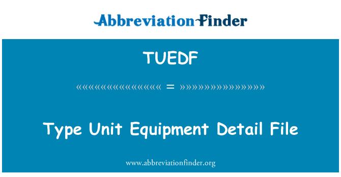 TUEDF: Type Unit Equipment Detail File