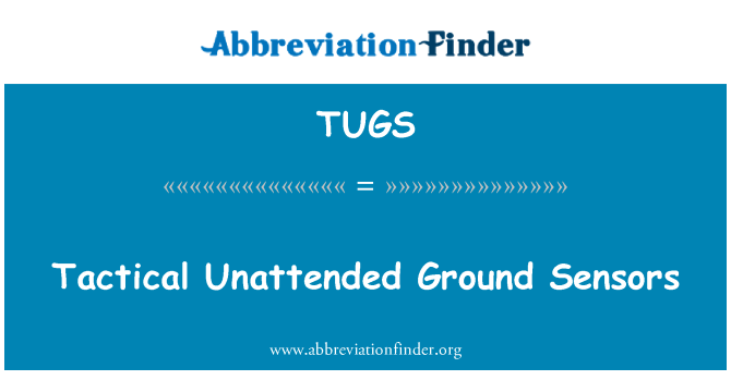 TUGS: Tactical Unattended Ground Sensors