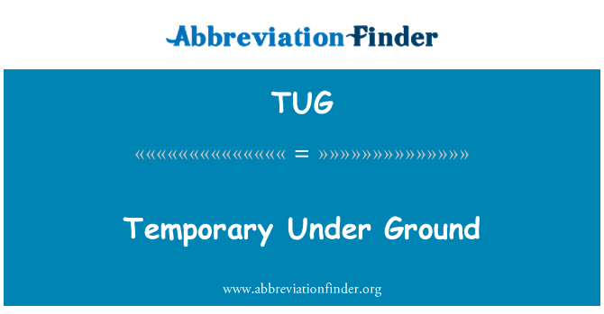 TUG: Temporary Under Ground