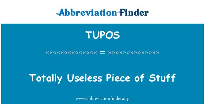 TUPOS: Totally Useless Piece of Stuff