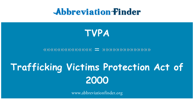 TVPA: Trafficking Victims Protection Act of 2000