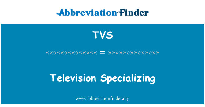 TVS: Television Specializing