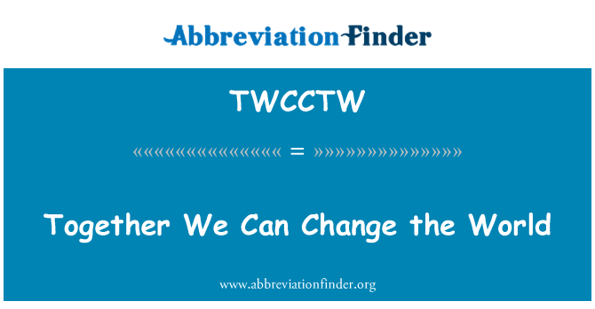 TWCCTW: Together We Can Change the World