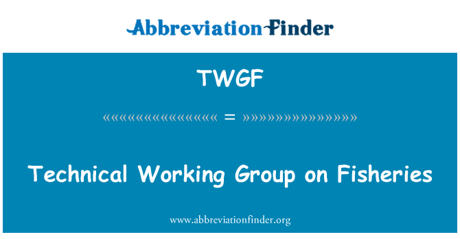 TWGF: Technical Working Group on Fisheries