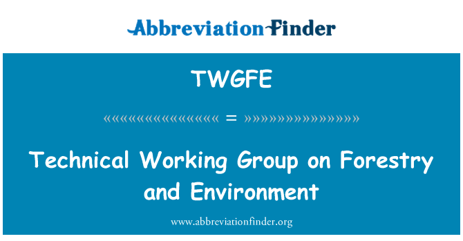 TWGFE: Technical Working Group on Forestry and Environment