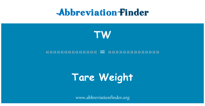TW: Tare Weight