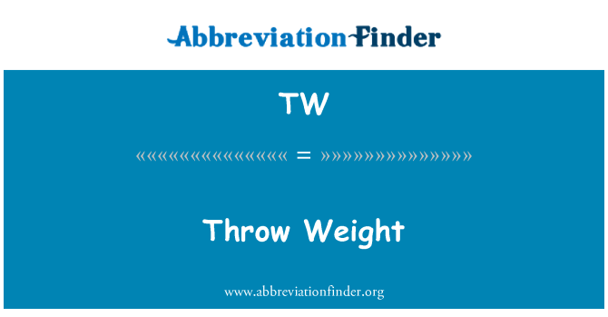 TW: Throw Weight
