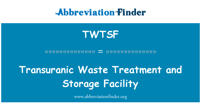 TWTSF: Transuranic Waste Treatment and Storage Facility