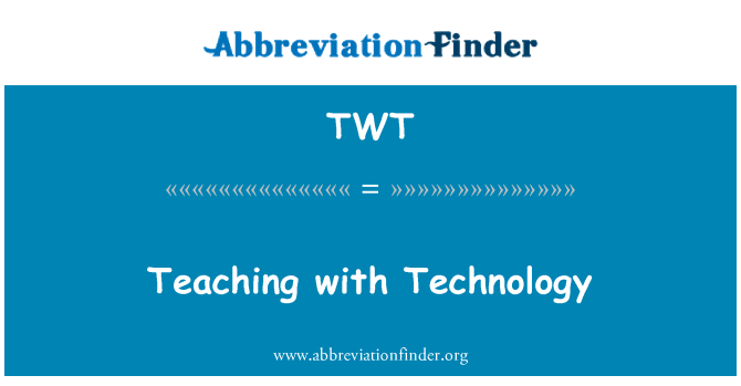 TWT: Teaching with Technology