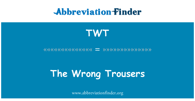 TWT: The Wrong Trousers