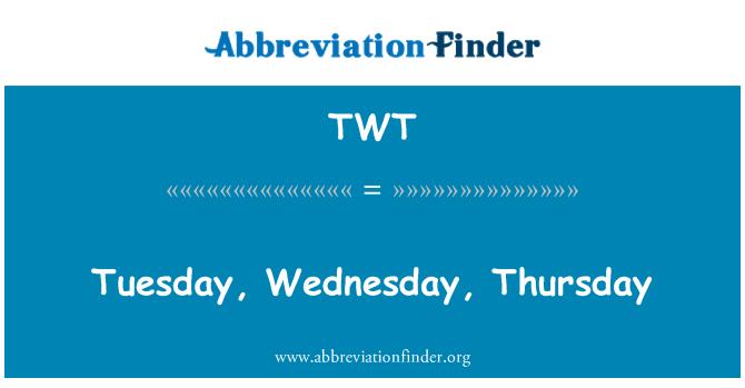 TWT: Tuesday, Wednesday, Thursday