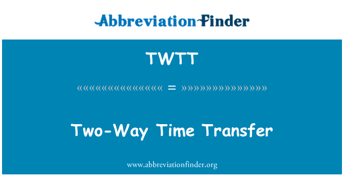TWTT: Two-Way Time Transfer