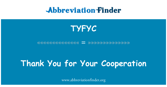 TYFYC: Thank You for Your Cooperation
