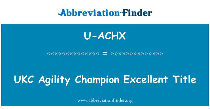 U-ACHX: UKC Agility Champion Excellent Title