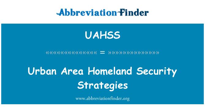 UAHSS: Urban Area Homeland Security Strategies