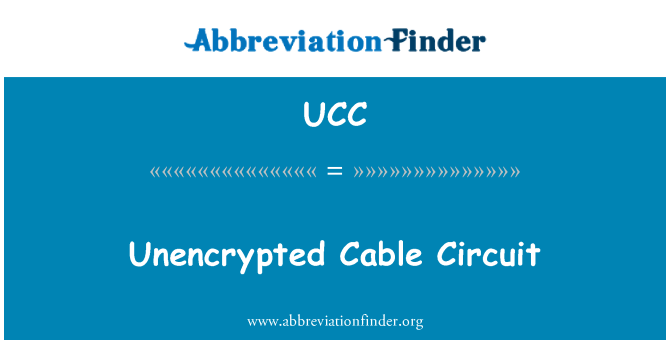 UCC: Unencrypted Cable Circuit