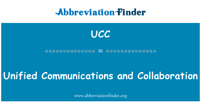 UCC: Unified Communications and Collaboration