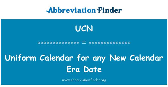 UCN: Uniform Calendar for any New Calendar Era Date