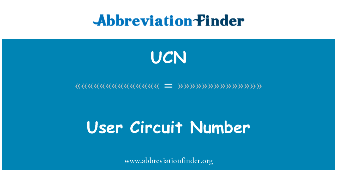UCN: User Circuit Number