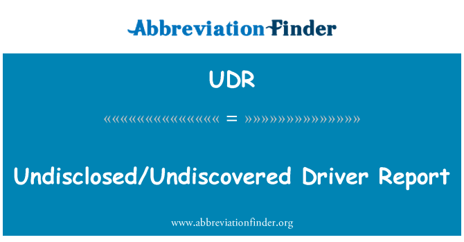 UDR: Undisclosed/Undiscovered Driver Report