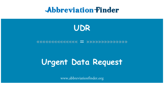 UDR: Urgent Data Request