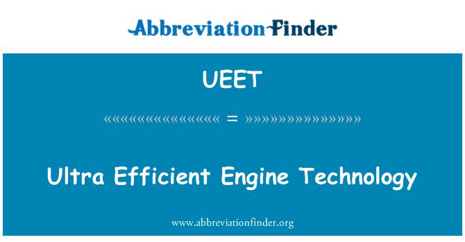 UEET: Ultra Efficient Engine Technology