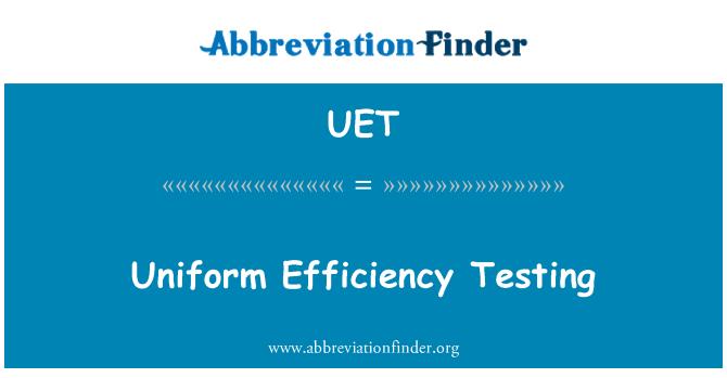 UET: Uniform Efficiency Testing