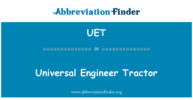 UET: Universal Engineer Tractor
