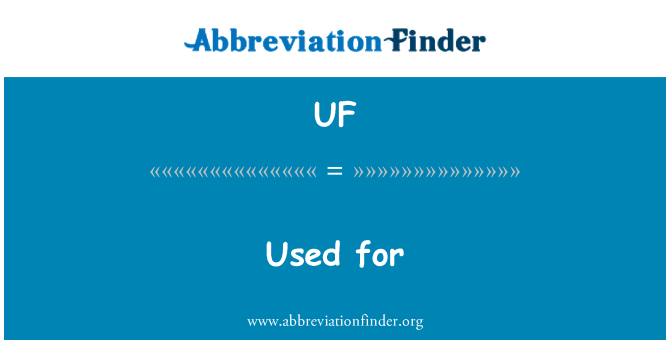 UF: Used for