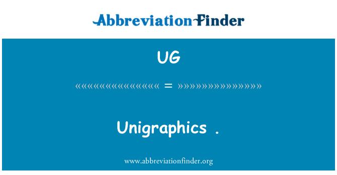 UG: Unigraphics.