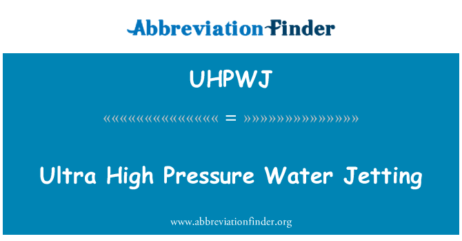 UHPWJ: Ultra High Pressure Water Jetting