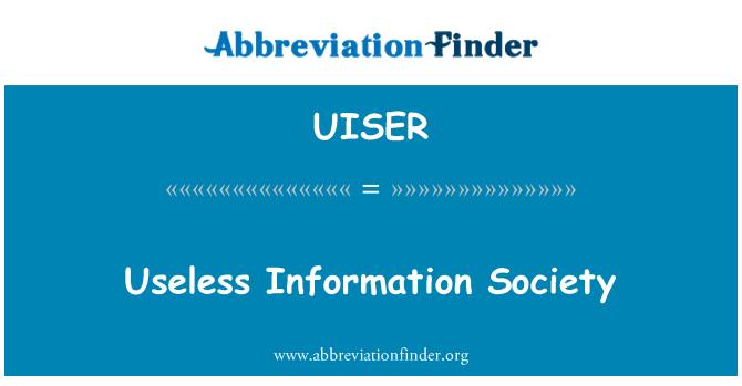 UISER: İşe yaramaz bilgi toplumu