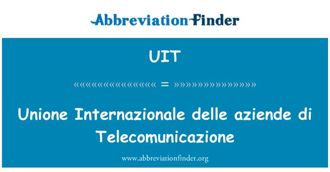 UIT: Unione Internazionale delle aziende di Telecomunicazione