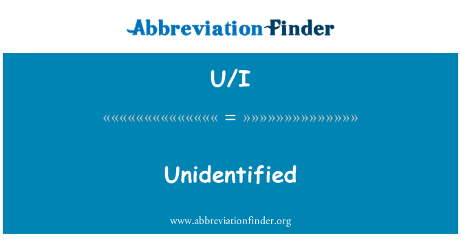 U/I: Unidentified