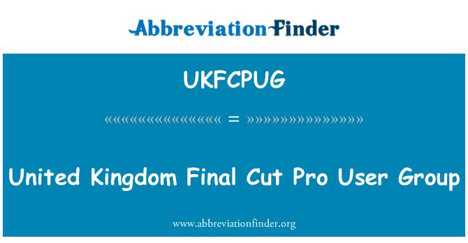 UKFCPUG: Deyrnas Unedig terfynol grŵp defnyddwyr toriad Pro
