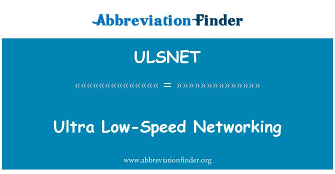 ULSNET: Ultra Low-Speed Networking