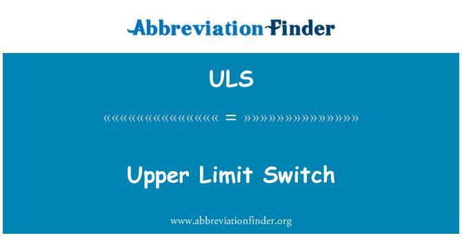 ULS: Upper Limit Switch