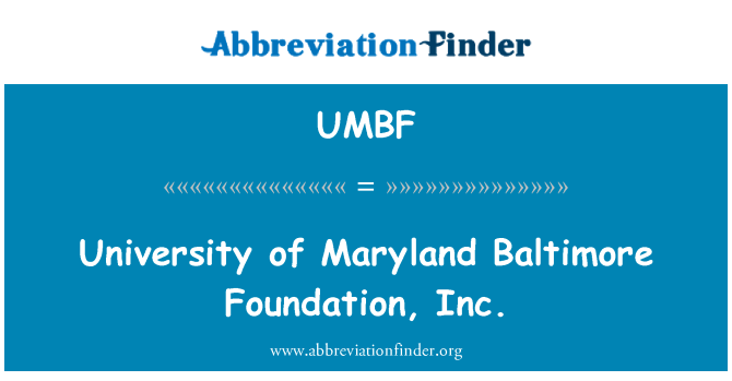 UMBF: University of Maryland Baltimore Foundation, Inc.