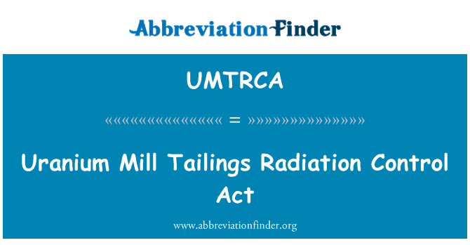 UMTRCA: Uranium Mill Tailings Radiation Control Act