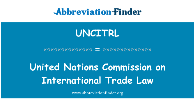 UNCITRL: United Nations Commission on International Trade Law