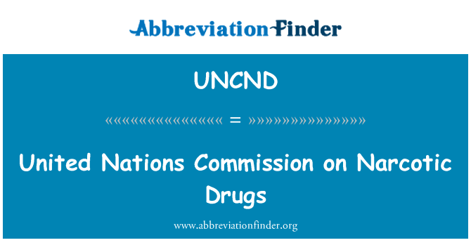 UNCND: United Nations Commission on Narcotic Drugs