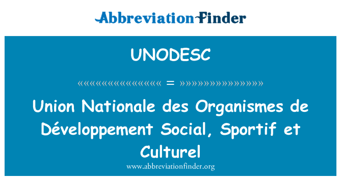 UNODESC: Union Nationale des Organismes de Développement Social, Sportif et Culturel