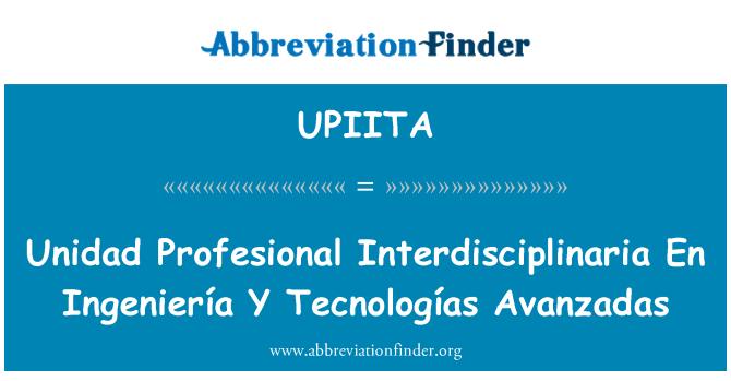 UPIITA: Unidad Profesional Interdisciplinaria En Ingeniería Y Tecnologías Avanzadas