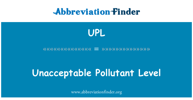 UPL: Unacceptable Pollutant Level