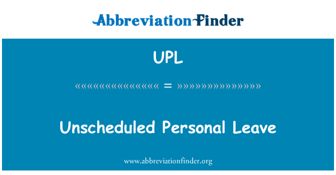 UPL: Unscheduled Personal Leave