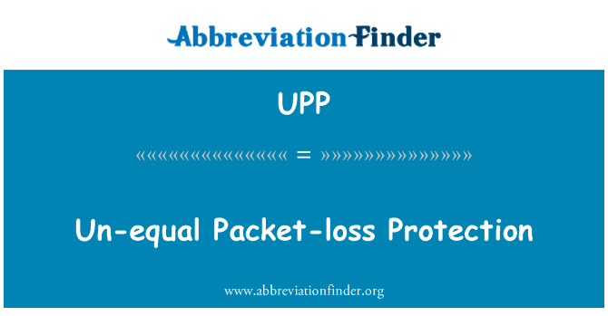 UPP: Un-equal Packet-loss Protection