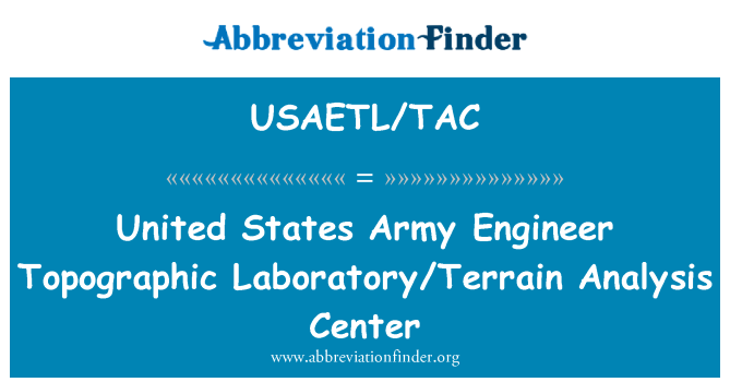 USAETL/TAC: United States Army Engineer Topographic Laboratory/Terrain Analysis Center